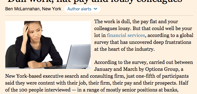 FT says 'Dull work, flat pay and lousy colleagues' could be your lot in financial services.